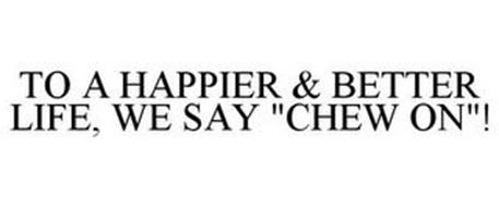 TO A HAPPIER & BETTER LIFE, WE SAY