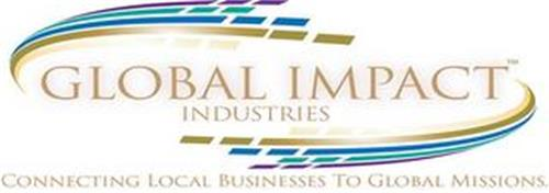 GLOBAL IMPACT INDUSTRIES CONNECTING LOCAL BUSINESS TO GLOBAL MISSIONS