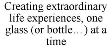 CREATING EXTRAORDINARY LIFE EXPERIENCES, ONE GLASS (OR BOTTLE...) AT A TIME