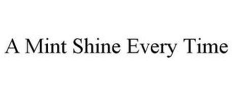 A MINT SHINE EVERY TIME