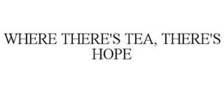 WHERE THERE'S TEA, THERE'S HOPE