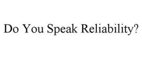 DO YOU SPEAK RELIABILITY?