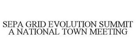 SEPA GRID EVOLUTION SUMMIT A NATIONAL TOWN MEETING