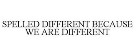 SPELLED DIFFERENT BECAUSE WE ARE DIFFERENT