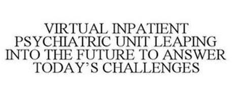 VIRTUAL INPATIENT PSYCHIATRIC UNIT LEAPING INTO THE FUTURE TO ANSWER TODAY'S CHALLENGES