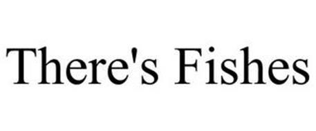 THERE'S FISHES