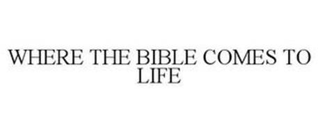 WHERE THE BIBLE COMES TO LIFE