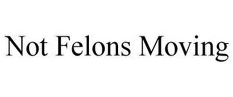 NOT FELONS MOVING