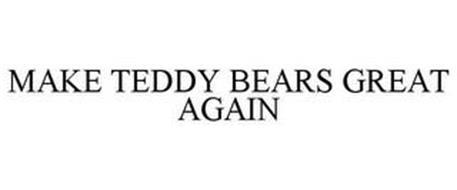 MAKE TEDDY BEARS GREAT AGAIN