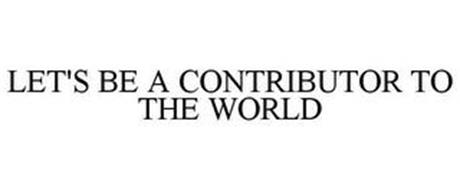 LET'S BE A CONTRIBUTION TO THE WORLD