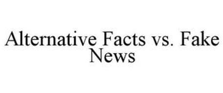 ALTERNATIVE FACTS VS. FAKE NEWS