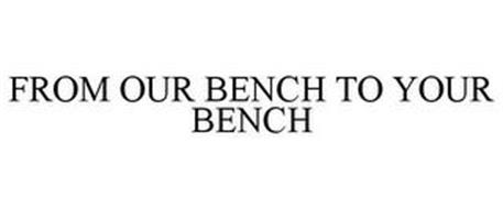 FROM OUR BENCH TO YOUR BENCH