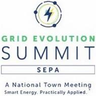 GRID EVOLUTION SUMMIT SEPA A NATIONAL TOWN MEETING SMART ENERGY. PRACTICALLY APPLIED.