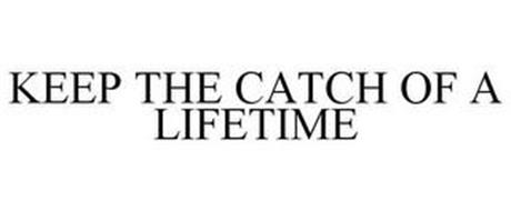 KEEP THE CATCH OF A LIFETIME