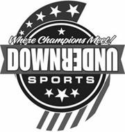 WHERE CHAMPIONS MEET! DOWNUNDER SPORTS