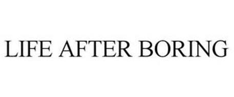 LIFE AFTER BORING