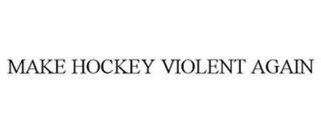 MAKE HOCKEY VIOLENT AGAIN