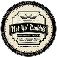 A PRODUCT OF MANGO & THE PRICKLY CACTUS, LLC PREMIUM QUALITY NOT YO' DADDY'S MEXICAN HOT SAUCE A TASTE OF DURANGO, MEXICO MADE IN AKRON, OHIO. PLAIN EXTRA HOT