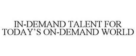 IN-DEMAND TALENT FOR TODAY'S ON-DEMAND WORLD