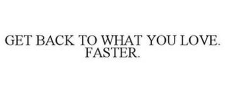 GET BACK TO WHAT YOU LOVE. FASTER.