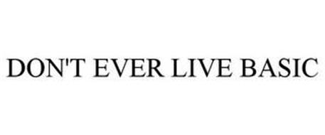 DON'T EVER LIVE BASIC