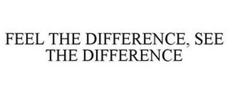 FEEL THE DIFFERENCE, SEE THE DIFFERENCE