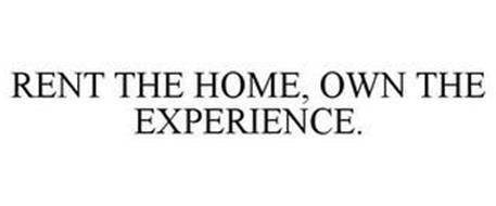 RENT THE HOME, OWN THE EXPERIENCE.