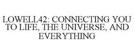 LOWELL42: CONNECTING YOU TO LIFE, THE UNIVERSE, AND EVERYTHING