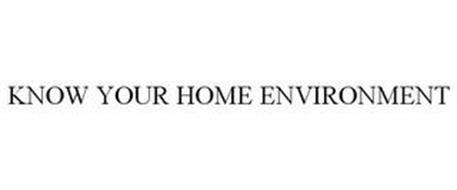 KNOW YOUR HOME ENVIRONMENT