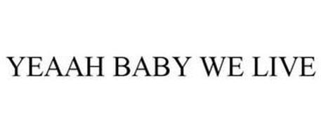 YEAAH BABY WE LIVE