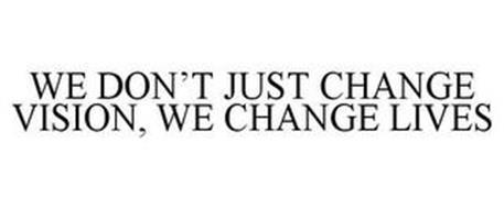 WE DON'T JUST CHANGE VISION, WE CHANGE LIVES