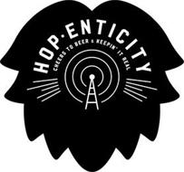 HOP-ENTICITY CHEERS TO BEER & KEEPIN' IT REAL