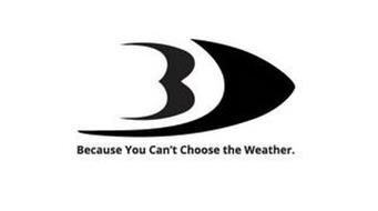 B BECAUSE YOU CAN'T CHOOSE THE WEATHER.