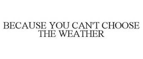 BECAUSE YOU CAN'T CHOOSE THE WEATHER