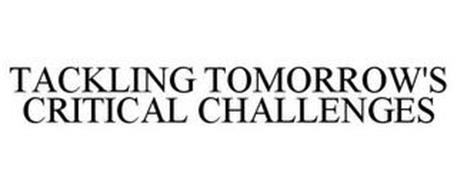 TACKLING TOMORROW'S CRITICAL CHALLENGES