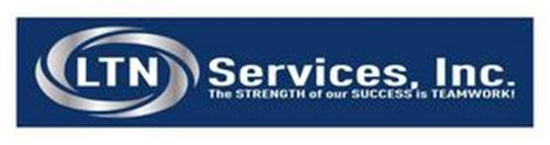 LTN SERVICES, INC.  THE STRENGTH OF OURSUCCESS IS TEAMWORK!