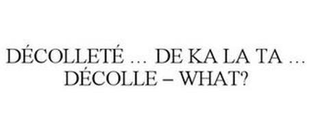DÉCOLLETÉ ... DE KA LA TA ... DÉCOLLE - WHAT?