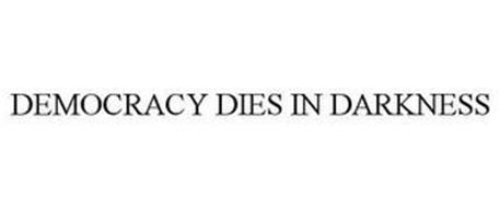DEMOCRACY DIES IN DARKNESS