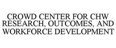 CROWD CENTER FOR CHW RESEARCH, OUTCOMES, AND WORKFORCE DEVELOPMENT