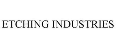 ETCHING INDUSTRIES