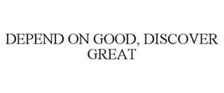DEPEND ON GOOD, DISCOVER GREAT