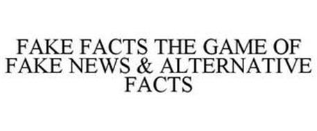 FAKE FACTS THE GAME OF FAKE NEWS & ALTERNATIVE FACTS