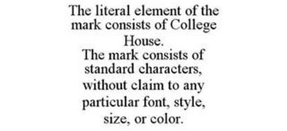 THE LITERAL ELEMENT OF THE MARK CONSISTS OF COLLEGE HOUSE. THE MARK CONSISTS OF STANDARD CHARACTERS, WITHOUT CLAIM TO ANY PARTICULAR FONT, STYLE, SIZE, OR COLOR.