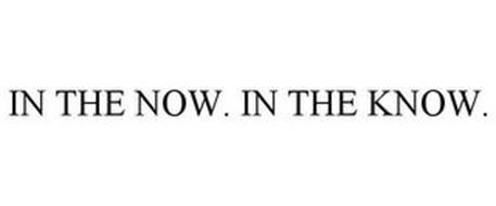 IN THE NOW. IN THE KNOW.