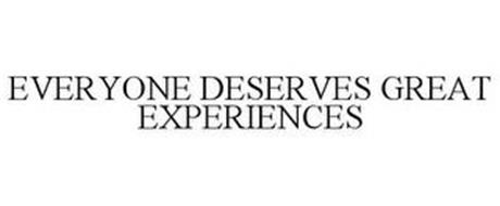 EVERYONE DESERVES GREAT EXPERIENCES