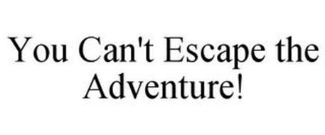 YOU CAN'T ESCAPE THE ADVENTURE!