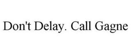 DON'T DELAY. CALL GAGNE