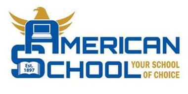 AMERICAN SCHOOL YOUR SCHOOL OF CHOICE EST. 1897