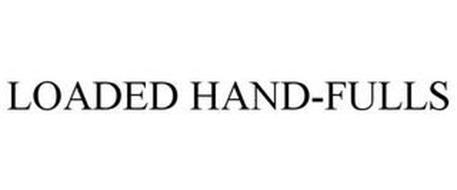 LOADED HAND-FULLS