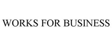 WORKS FOR BUSINESS
